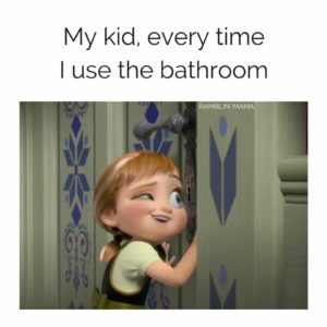 Kids when you are in the bathroom no privacy for the mama
