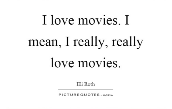 An image with the phrase I love movies, I mean, I really love movies